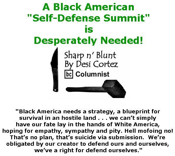 "BlackCommentator.com June 07, 2018 - Issue 745: A Black American ""Self-Defense Summit"" is Desperately Needed! - Sharp n' Blunt By Desi Cortez, BC Columnist"
