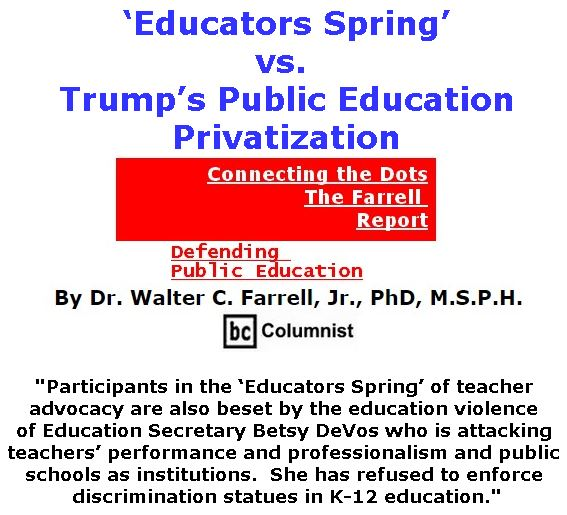 BlackCommentator.com June 07, 2018 - Issue 745:'Educators Spring' vs. Trump's Public Education Privatization - Connecting the Dots - The Farrell Report - Defending Public Education By Dr. Walter C. Farrell, Jr., PhD, M.S.P.H., BC Columnist