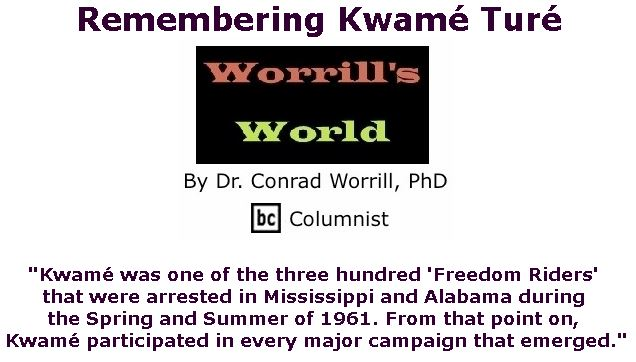 BlackCommentator.com June 07, 2018 - Issue 745: Remembering Kwamé Turé - Worrill's World By Dr. Conrad W. Worrill, PhD, BC Columnist