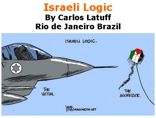 BlackCommentator.com June 14, 2018 - Issue 746: Israeli Logic - Political Cartoon By Carlos Latuff, Rio de Janeiro Brazil
