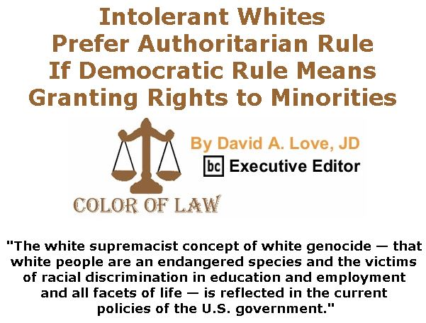 BlackCommentator.com June 14, 2018 - Issue 746: Intolerant Whites Prefer Authoritarian Rule If Democratic Rule Means Granting Rights to Minorities - Color of Law By David A. Love, JD, BC Executive Editor