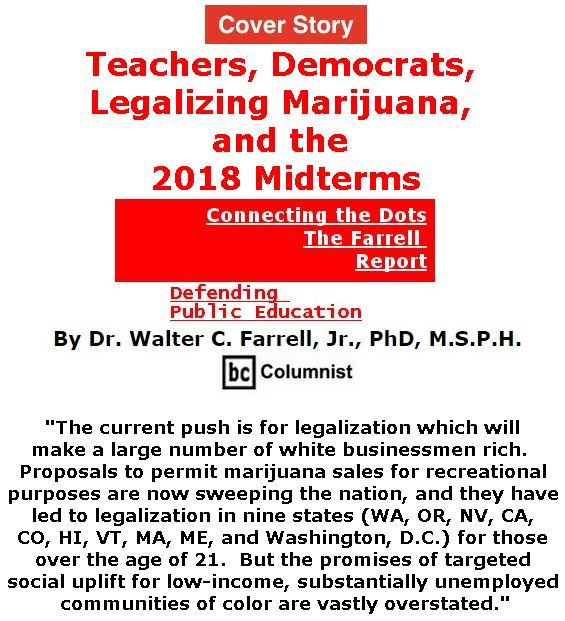 BlackCommentator.com - June 14, 2018 - Issue 746 Cover Story: Teachers, Democrats, Legalizing Marijuana, and the 2018 Midterms - Connecting the Dots - The Farrell Report - Defending Public Education By Dr. Walter C. Farrell, Jr., PhD, M.S.P.H., BC Columnist