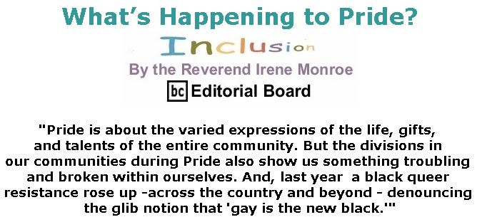 BlackCommentator.com June 14, 2018 - Issue 746: What's Happening to Pride? - Inclusion By The Reverend Irene Monroe, BC Editorial Board