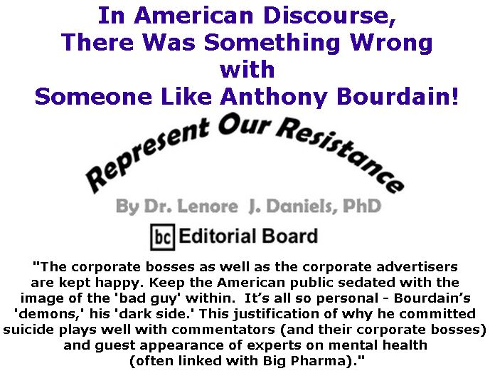BlackCommentator.com June 14, 2018 - Issue 746: In American Discourse, There Was Something Wrong with Someone Like Anthony Bourdain! - Represent Our Resistance By Dr. Lenore Daniels, PhD, BC Editorial Board