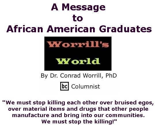 BlackCommentator.com June 14, 2018 - Issue 746: A Message to African American Graduates - Worrill's World By Dr. Conrad W. Worrill, PhD, BC Columnist