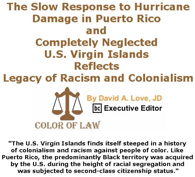 BlackCommentator.com June 21, 2018 - Issue 747: The Slow Response to Hurricane Damage in Puerto Rico and Completely Neglected U.S. Virgin Islands Reflects Legacy of Racism and Colonialism - Color of Law By David A. Love, JD, BC Executive Editor