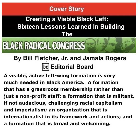 BlackCommentator.com - June 21, 2018 - Issue 747 Cover Story: Creating a Viable Black Left: Sixteen Lessons Learned In Building The Black Radical Congress By Bill Fletcher, Jr. and Jamala Rogers, BC Editorial Board