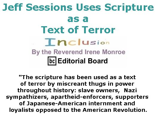 BlackCommentator.com June 21, 2018 - Issue 747: Jeff Sessions Uses Scripture as a Text of Terror - Inclusion By The Reverend Irene Monroe, BC Editorial Board