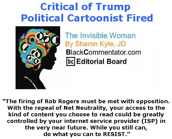 BlackCommentator.com June 21, 2018 - Issue 747: Critical of Trump – Political Cartoonist Fired - The Invisible Woman - By Sharon Kyle, JD, BC Editorial Board