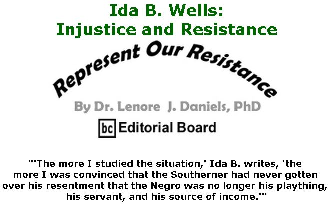 BlackCommentator.com June 21, 2018 - Issue 747: Ida B. Wells: Injustice and Resistance  - Represent Our Resistance By Dr. Lenore Daniels, PhD, BC Editorial Board
