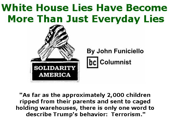 BlackCommentator.com June 21, 2018 - Issue 747: White House Lies Have Become More Than Just Everyday Lies - Solidarity America By John Funiciello, BC Columnist