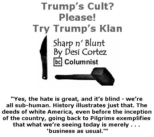 BlackCommentator.com June 21, 2018 - Issue 747: Trump's cult? Please! Try Trump's Klan - Sharp n' Blunt By Desi Cortez, BC Columnist