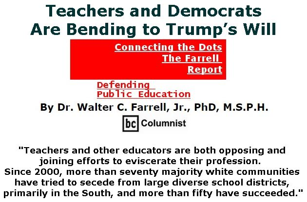 BlackCommentator.com June 21, 2018 - Issue 747: Teachers and Democrats Are Bending to Trump's Will - Connecting the Dots - The Farrell Report - Defending Public Education By Dr. Walter C. Farrell, Jr., PhD, M.S.P.H., BC Columnist