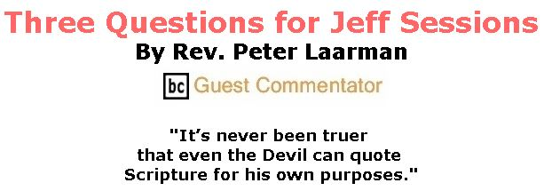 BlackCommentator.com June 21, 2018 - Issue 747: Three Questions for Jeff Sessions By Rev. Peter Laarman BC Guest Commentator