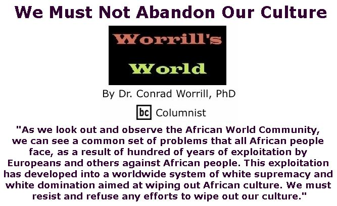 BlackCommentator.com June 21, 2018 - Issue 747: We Must Not Abandon Our Culture - Worrill's World By Dr. Conrad W. Worrill, PhD, BC Columnist