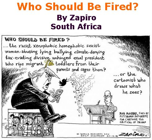BlackCommentator.com June 28, 2018 - Issue 748: Who Should Be Fired? - Political Cartoon By Zapiro, South Africa