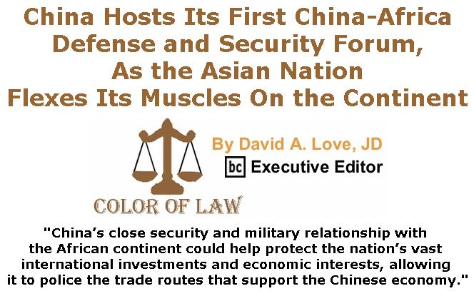 BlackCommentator.com June 28, 2018 - Issue 748: China Hosts Its First China-Africa Defense and Security Forum, As the Asian Nation Flexes Its Muscles On the Continent - Color of Law By David A. Love, JD, BC Executive Editor
