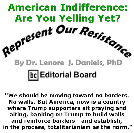 BlackCommentator.com June 28, 2018 - Issue 748: American Indifference: Are You Yelling Yet? - Represent Our Resistance By Dr. Lenore Daniels, PhD, BC Editorial Board