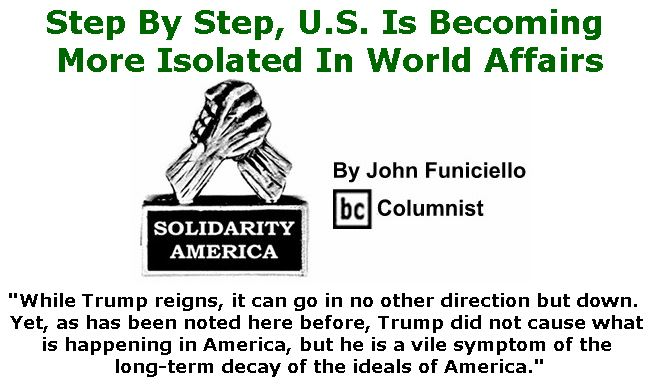 BlackCommentator.com June 28, 2018 - Issue 748: Step By Step, U.S. Is Becoming More Isolated In World Affairs - Solidarity America By John Funiciello, BC Columnist
