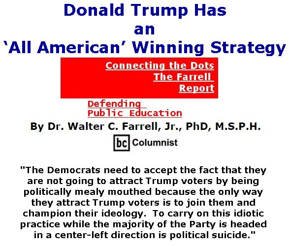 BlackCommentator.com June 28, 2018 - Issue 748: Donald Trump Has an 'All American' Winning Strategy - Connecting the Dots - The Farrell Report - Defending Public Education By Dr. Walter C. Farrell, Jr., PhD, M.S.P.H., BC Columnist