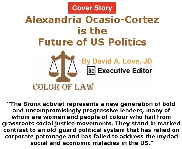 BlackCommentator.com - July 05, 2018 - Issue 749 Cover Story: Alexandria Ocasio-Cortez is the Future of US Politics - Color of Law By David A. Love, JD, BC Executive Editor
