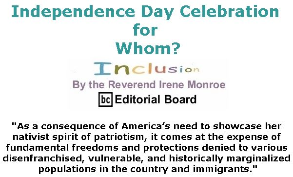 BlackCommentator.com July 05, 2018 - Issue 749: Independence Day Celebration for Whom? - Inclusion By The Reverend Irene Monroe, BC Editorial Board