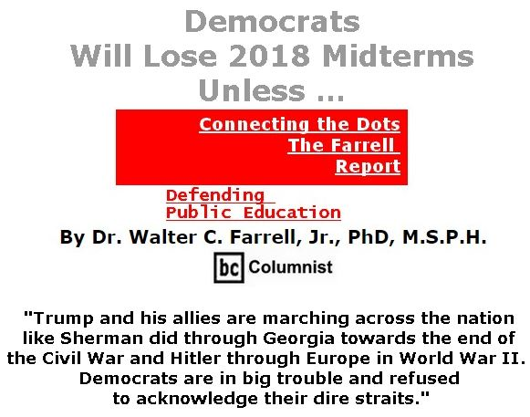 BlackCommentator.com July 05, 2018 - Issue 749: Democrats Will Lose 2018 Midterms Unless … - Connecting the Dots - The Farrell Report - Defending Public Education By Dr. Walter C. Farrell, Jr., PhD, M.S.P.H., BC Columnist
