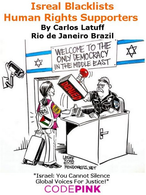 BlackCommentator.com July 12, 2018 - Issue 750: Isreal Blacklists Human Rights Supporters - Political Cartoon By Carlos Latuff, Rio de Janeiro Brazil