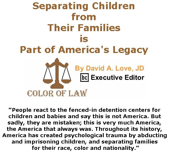 BlackCommentator.com July 12, 2018 - Issue 750: Separating Children from Their Families is Part of America's Legacy - Color of Law By David A. Love, JD, BC Executive Editor