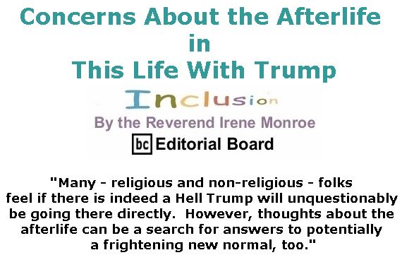 BlackCommentator.com July 12, 2018 - Issue 750: Concerns About the Afterlife in This Life With Trump - Inclusion By The Reverend Irene Monroe, BC Editorial Board