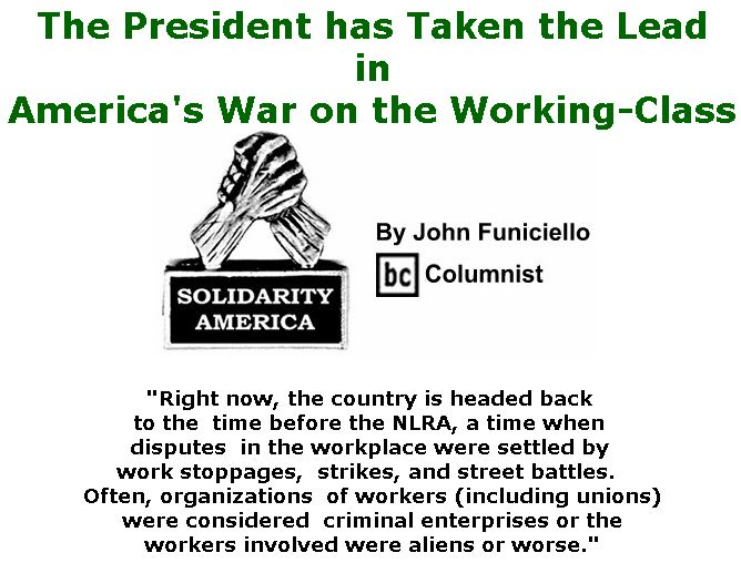 BlackCommentator.com July 12, 2018 - Issue 750: The President has Taken the Lead in America's War on the Working-Class - Solidarity America By John Funiciello, BC Columnist