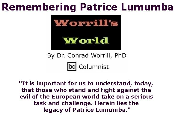 BlackCommentator.com July 12, 2018 - Issue 750: Remembering Patrice Lumumba - Worrill's World By Dr. Conrad W. Worrill, PhD, BC Columnist