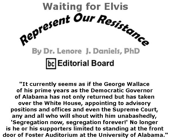 BlackCommentator.com July 19, 2018 - Issue 751: Waiting for Elvis - Represent Our Resistance By Dr. Lenore Daniels, PhD, BC Editorial Board