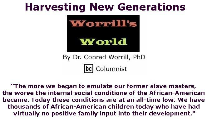 BlackCommentator.com July 19, 2018 - Issue 751: Harvesting New Generations - Worrill's World By Dr. Conrad W. Worrill, PhD, BC Columnist