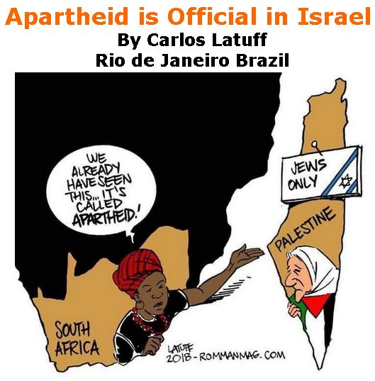 BlackCommentator.com July 26, 2018 - Issue 752: Apartheid is Official in Israel - Political Cartoon By Carlos Latuff, Rio de Janeiro Brazil