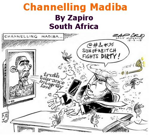 BlackCommentator.com July 26, 2018 - Issue 752: Channelling Madiba - Political Cartoon By Zapiro, South Africa