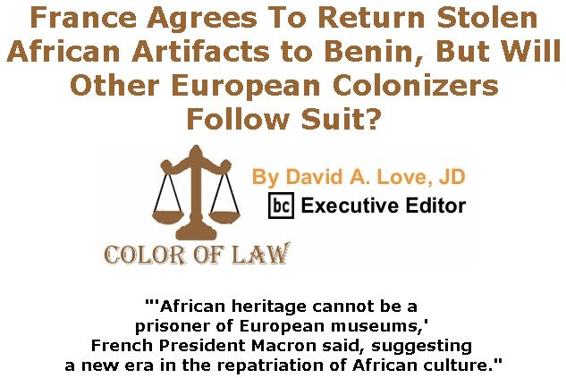 BlackCommentator.com July 26, 2018 - Issue 752: France Agrees To Return Stolen African Artifacts to Benin, But Will Other European Colonizers Follow Suit? - Color of Law By David A. Love, JD, BC Executive Editor