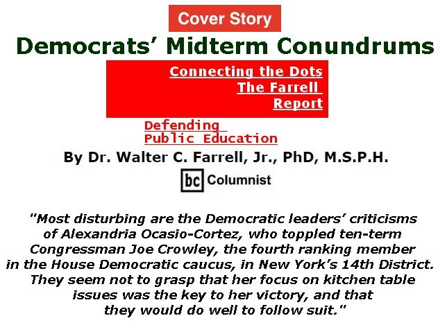 BlackCommentator.com - July 26, 2018 - Issue 752 Cover Story: Democrats' Midterm Conundrums - Connecting the Dots - The Farrell Report - Defending Public Education By Dr. Walter C. Farrell, Jr., PhD, M.S.P.H., BC Columnist