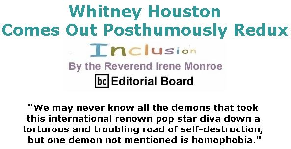 BlackCommentator.com July 26, 2018 - Issue 752: Whitney Houston Comes Out Posthumously Redux - Inclusion By The Reverend Irene Monroe, BC Editorial Board