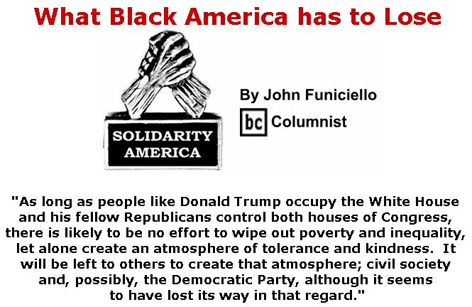 BlackCommentator.com July 26, 2018 - Issue 752: What Black America Has to Lose - Solidarity America By John Funiciello, BC Columnist