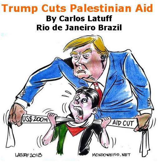 BlackCommentator.com September 06, 2018 - Issue 754: Trump Cuts Palestinian Aid - Political Cartoon By Carlos Latuff, Rio de Janeiro Brazil