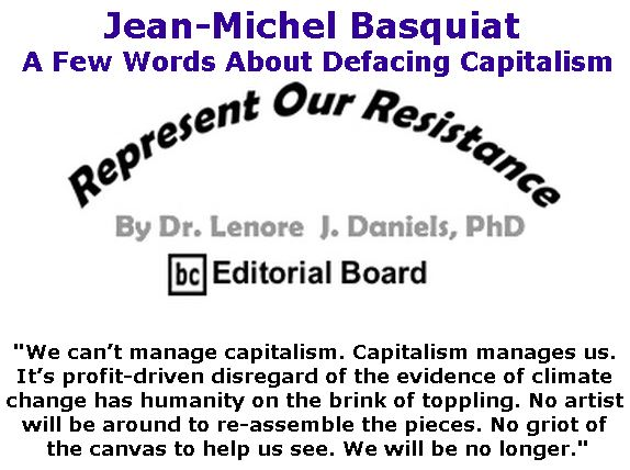 BlackCommentator.com September 06, 2018 - Issue 754: Jean-Michel Basquiat - A Few Words About Defacing Capitalism - Represent Our Resistance By Dr. Lenore Daniels, PhD, BC Editorial Board