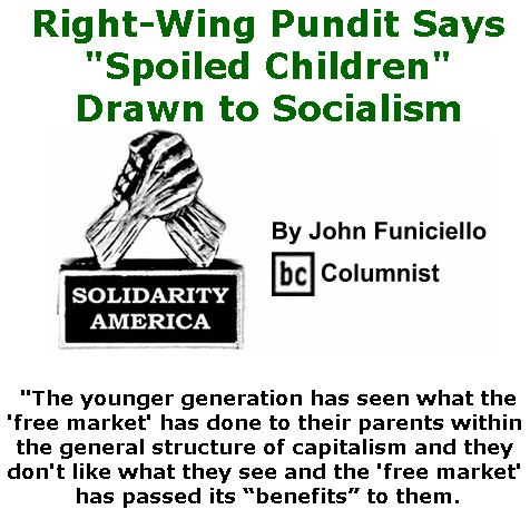 """BlackCommentator.com September 06, 2018 - Issue 754: Right-Wing Pundit Says """"Spoiled Children"""" Drawn to Socialism - Solidarity America By John Funiciello, BC Columnist"""