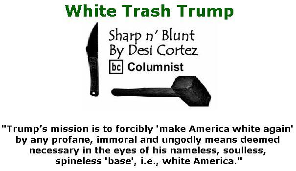 BlackCommentator.com September 06, 2018 - Issue 754: White Trash Trump - Sharp n' Blunt By Desi Cortez, BC Columnist