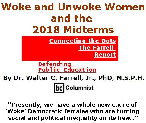 BlackCommentator.com September 06, 2018 - Issue 754: Woke and Unwoke Women and the 2018 Midterms - Connecting the Dots - The Farrell Report - Defending Public Education By Dr. Walter C. Farrell, Jr., PhD, M.S.P.H., BC Columnist