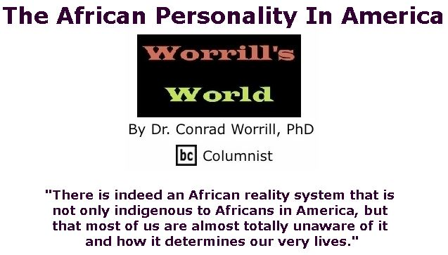 BlackCommentator.com September 06, 2018 - Issue 754: The African Personality In America - Worrill's World By Dr. Conrad W. Worrill, PhD, BC Columnist