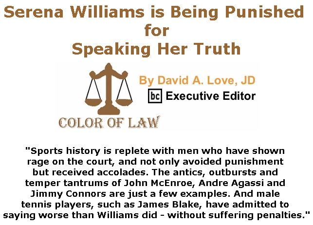 BlackCommentator.com September 13, 2018 - Issue 755: Serena Williams is Being Punished for Speaking Her Truth - Color of Law By David A. Love, JD, BC Executive Editor