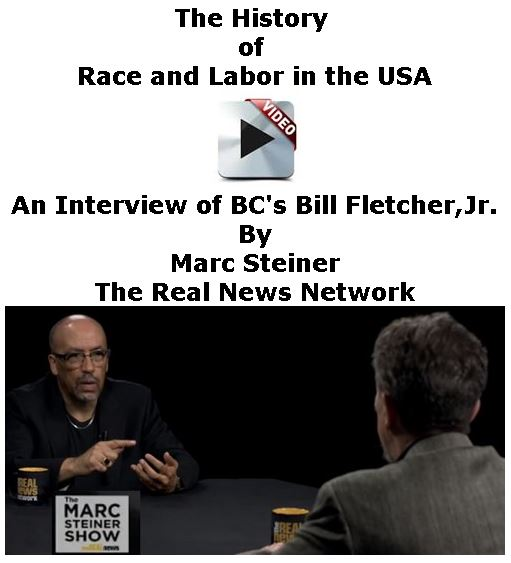 BlackCommentator.com September 13, 2018 - Issue 755: The History of Race and Labor in the USA - An Interview of BC's Bill Fletcher,Jr. By Marc Steiner, The Real News Network