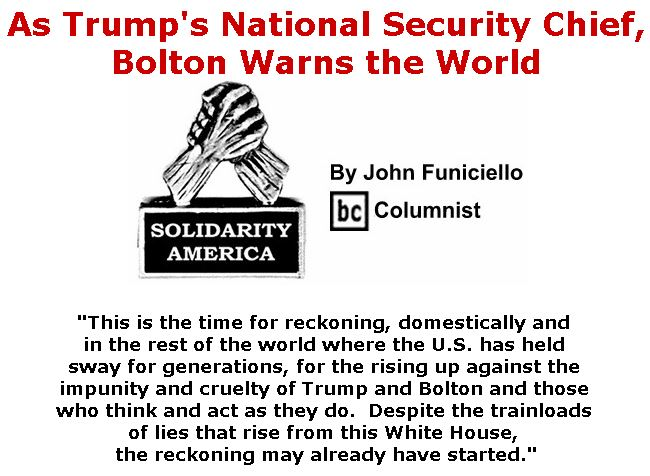 BlackCommentator.com September 13, 2018 - Issue 755: As Trump's National Security Chief, Bolton Warns the World - Solidarity America By John Funiciello, BC Columnist