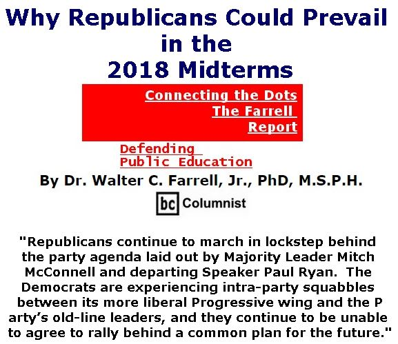BlackCommentator.com September 13, 2018 - Issue 755: Why Republicans Could Prevail in the 2018 Midterms - Connecting the Dots - The Farrell Report - Defending Public Education By Dr. Walter C. Farrell, Jr., PhD, M.S.P.H., BC Columnist